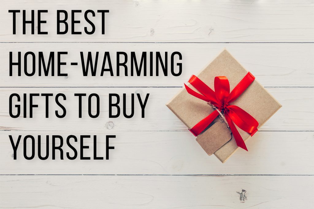 The Best Home Warming Gifts To Buy Yourself Beltmann Corporate